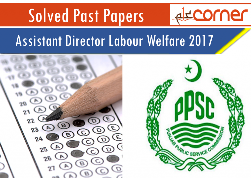 ASSISTANT DIRECTOR LABOUR WELFARE 2017 Solved Past Papers