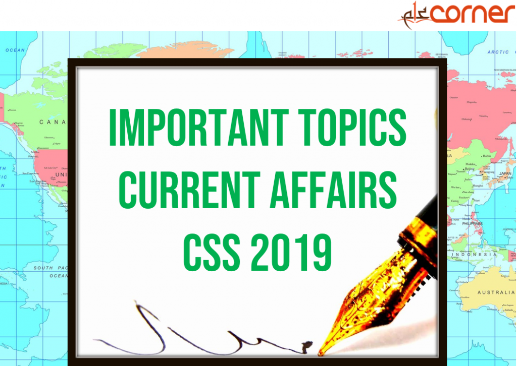 Important Topics for Current Affairs CSS 2019 – ilmCorner
