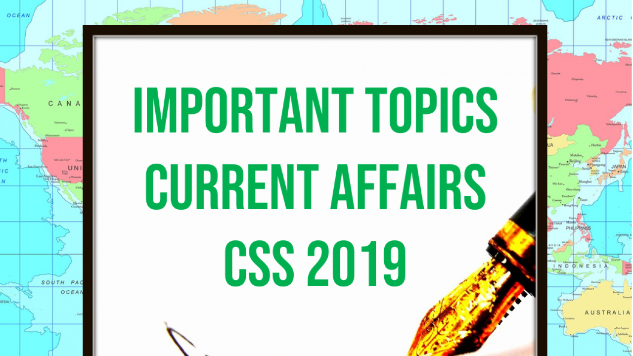 Important Topics for Current Affairs CSS 2019 - ilmCorner