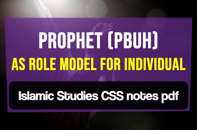 Prophet (Pbuh) As Role Model For Individual , Islamic Studies CSS notes pdf